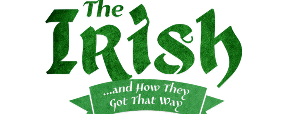 The Irish & How They Got that Way